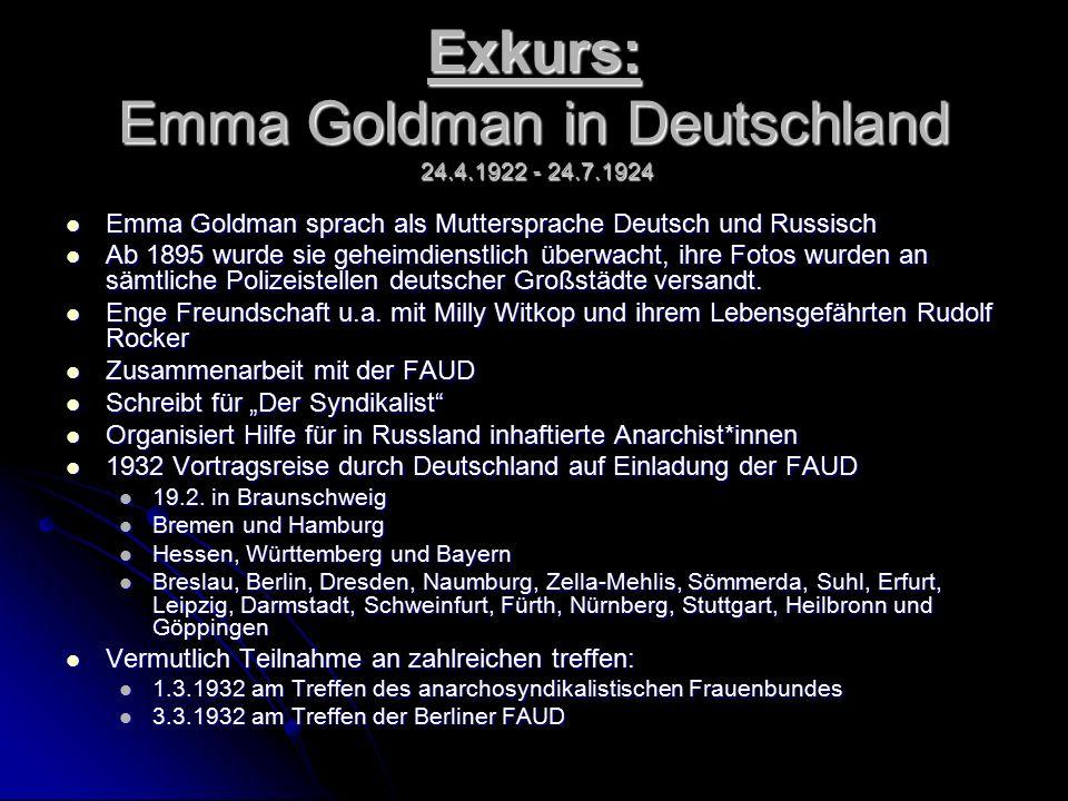 Exkurs: Emma Goldman in Deutschland 24.4.1922 - 24.7.1924 Emma Goldman sprach als Muttersprache Deutsch und Russisch Emma Goldman sprach als Muttersprache Deutsch und Russisch Ab 1895 wurde sie geheimdienstlich überwacht, ihre Fotos wurden an sämtliche Polizeistellen deutscher Großstädte versandt.