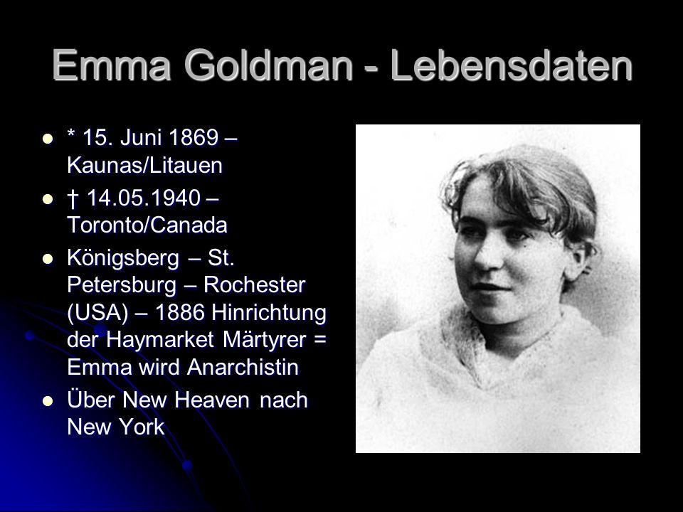 Emma Goldman - Lebensdaten * 15. Juni 1869 – Kaunas/Litauen * 15.