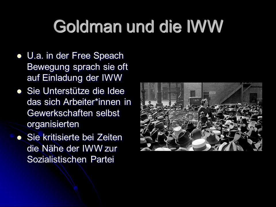 Goldman und die IWW U.a. in der Free Speach Bewegung sprach sie oft auf Einladung der IWW U.a.