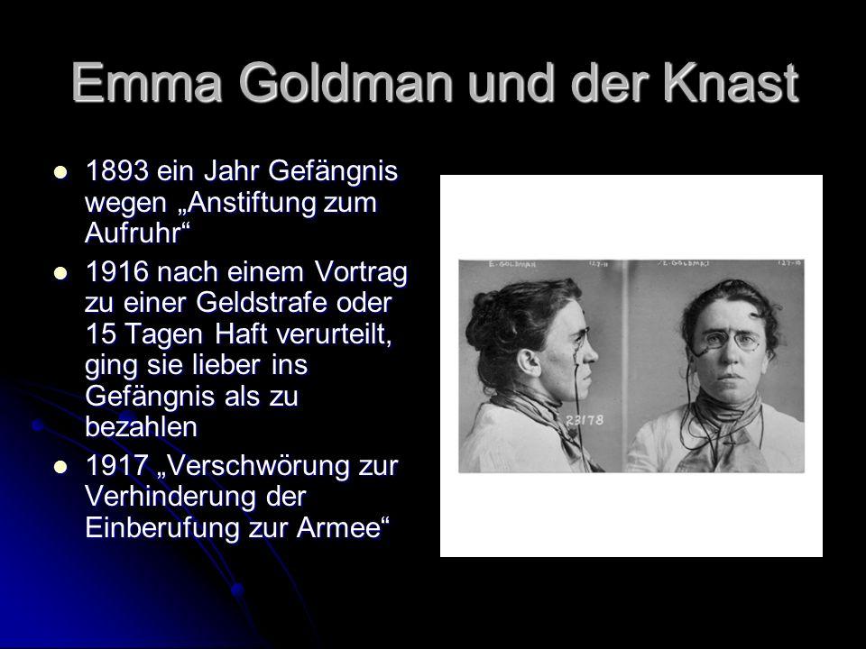 """Emma Goldman und der Knast 1893 ein Jahr Gefängnis wegen """"Anstiftung zum Aufruhr 1893 ein Jahr Gefängnis wegen """"Anstiftung zum Aufruhr 1916 nach einem Vortrag zu einer Geldstrafe oder 15 Tagen Haft verurteilt, ging sie lieber ins Gefängnis als zu bezahlen 1916 nach einem Vortrag zu einer Geldstrafe oder 15 Tagen Haft verurteilt, ging sie lieber ins Gefängnis als zu bezahlen 1917 """"Verschwörung zur Verhinderung der Einberufung zur Armee 1917 """"Verschwörung zur Verhinderung der Einberufung zur Armee"""