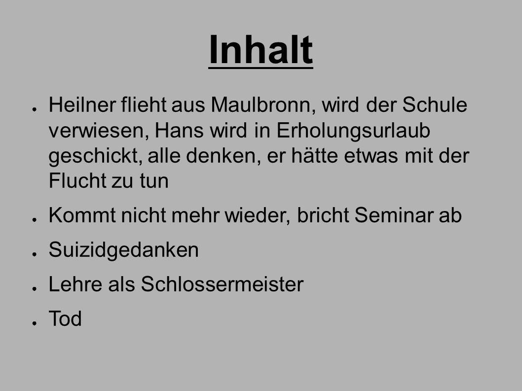 Inhalt ● Heilner flieht aus Maulbronn, wird der Schule verwiesen, Hans wird in Erholungsurlaub geschickt, alle denken, er hätte etwas mit der Flucht z