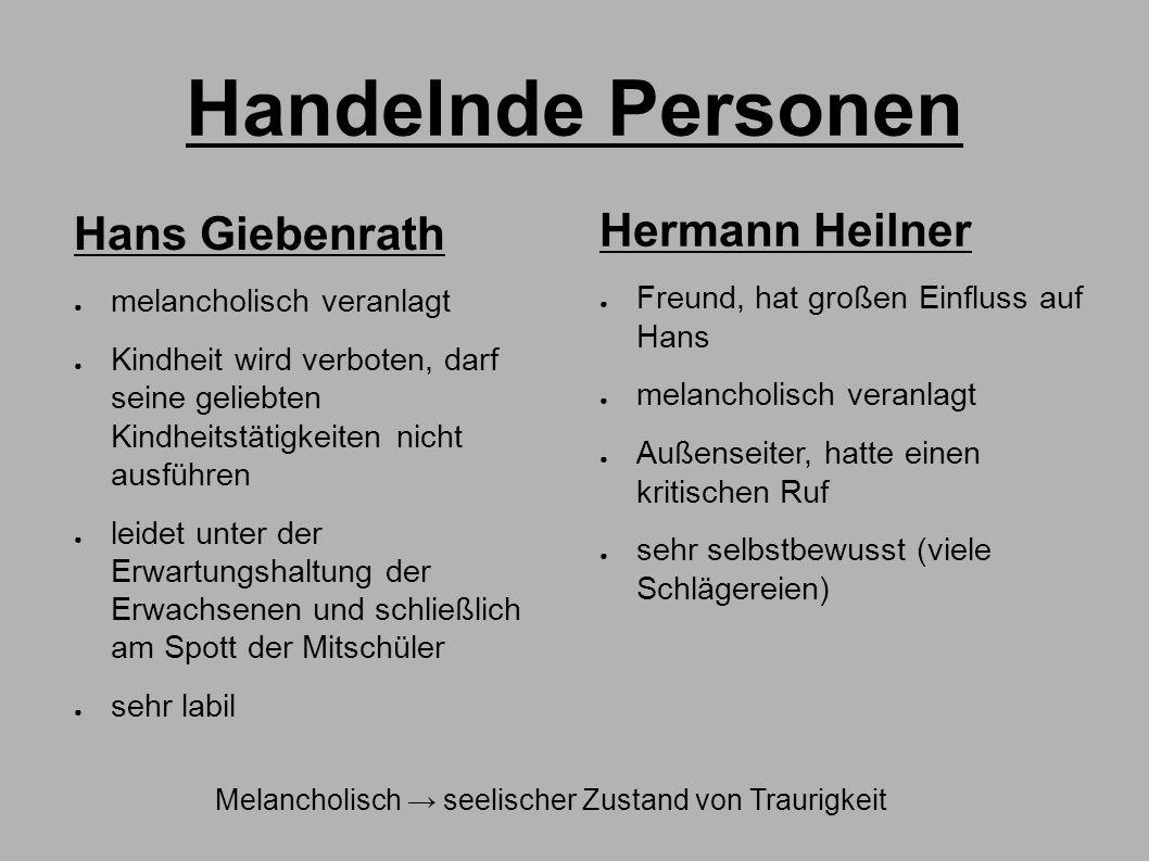 Handelnde Personen Hans Giebenrath ● melancholisch veranlagt ● Kindheit wird verboten, darf seine geliebten Kindheitstätigkeiten nicht ausführen ● lei