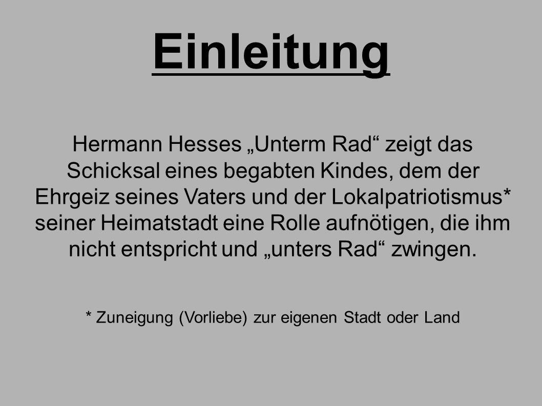 """Einleitung Hermann Hesses """"Unterm Rad"""" zeigt das Schicksal eines begabten Kindes, dem der Ehrgeiz seines Vaters und der Lokalpatriotismus* seiner Heim"""