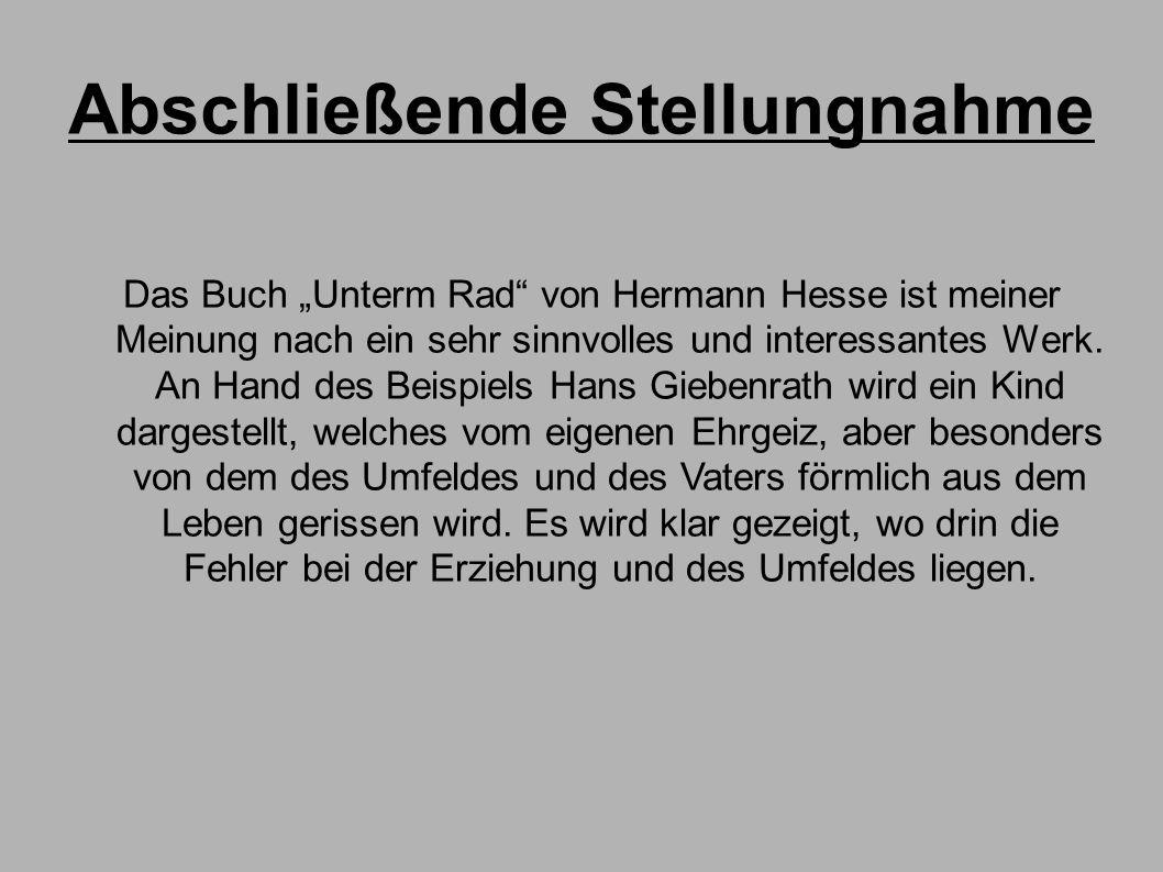 """Abschließende Stellungnahme Das Buch """"Unterm Rad"""" von Hermann Hesse ist meiner Meinung nach ein sehr sinnvolles und interessantes Werk. An Hand des Be"""