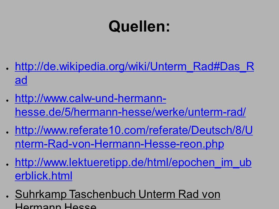Quellen: ● http://de.wikipedia.org/wiki/Unterm_Rad#Das_R ad http://de.wikipedia.org/wiki/Unterm_Rad#Das_R ad ● http://www.calw-und-hermann- hesse.de/5