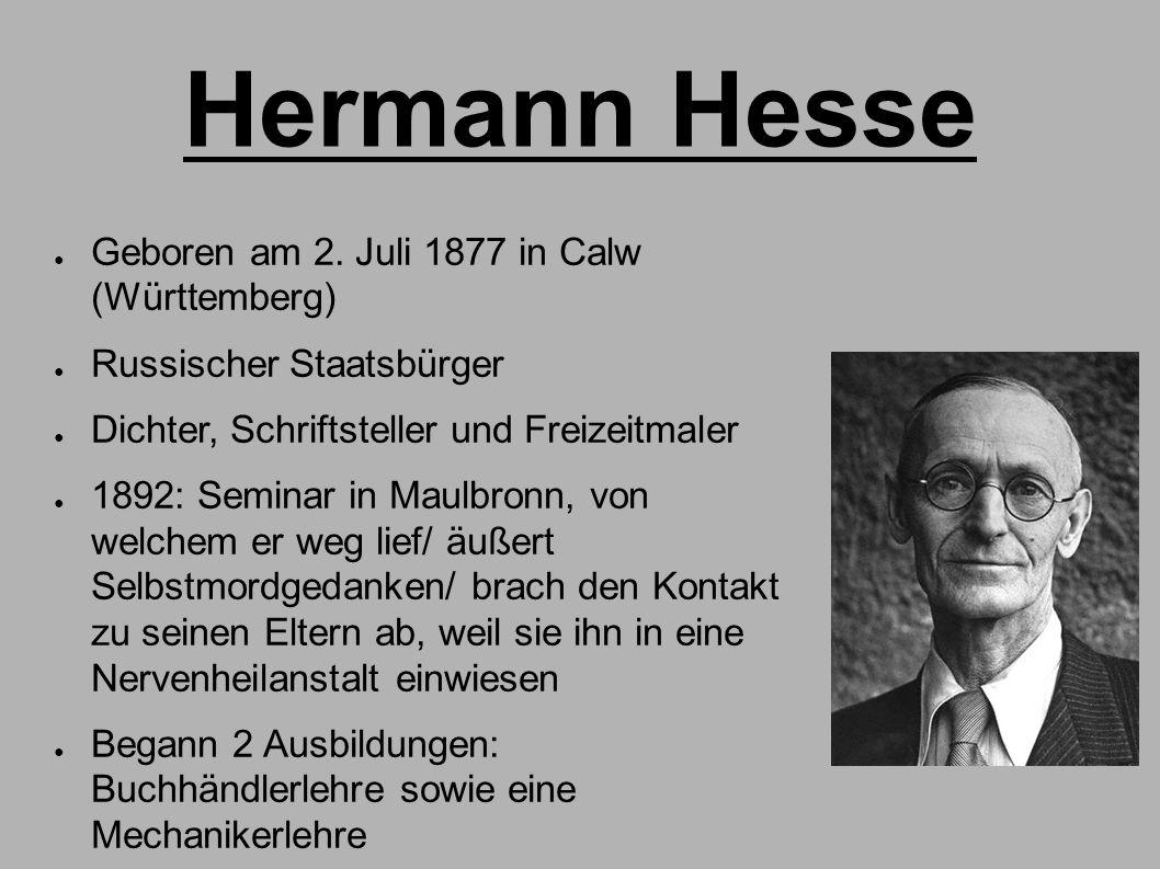 Hermann Hesse ● Geboren am 2. Juli 1877 in Calw (Württemberg) ● Russischer Staatsbürger ● Dichter, Schriftsteller und Freizeitmaler ● 1892: Seminar in