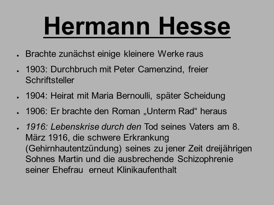 """Hermann Hesse ● Brachte zunächst einige kleinere Werke raus ● 1903: Durchbruch mit Peter Camenzind, freier Schriftsteller ● 1904: Heirat mit Maria Bernoulli, später Scheidung ● 1906: Er brachte den Roman """"Unterm Rad heraus ● 1916: Lebenskrise durch den Tod seines Vaters am 8."""