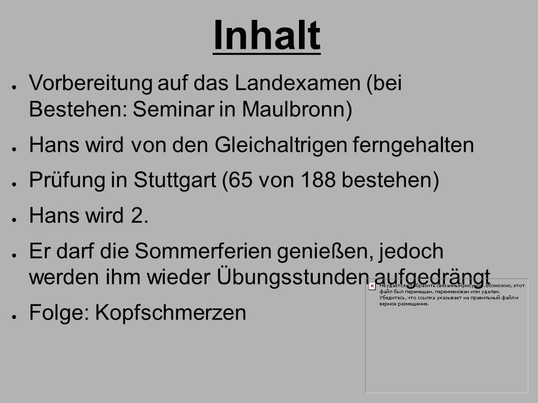 Inhalt ● Vorbereitung auf das Landexamen (bei Bestehen: Seminar in Maulbronn) ● Hans wird von den Gleichaltrigen ferngehalten ● Prüfung in Stuttgart (65 von 188 bestehen) ● Hans wird 2.
