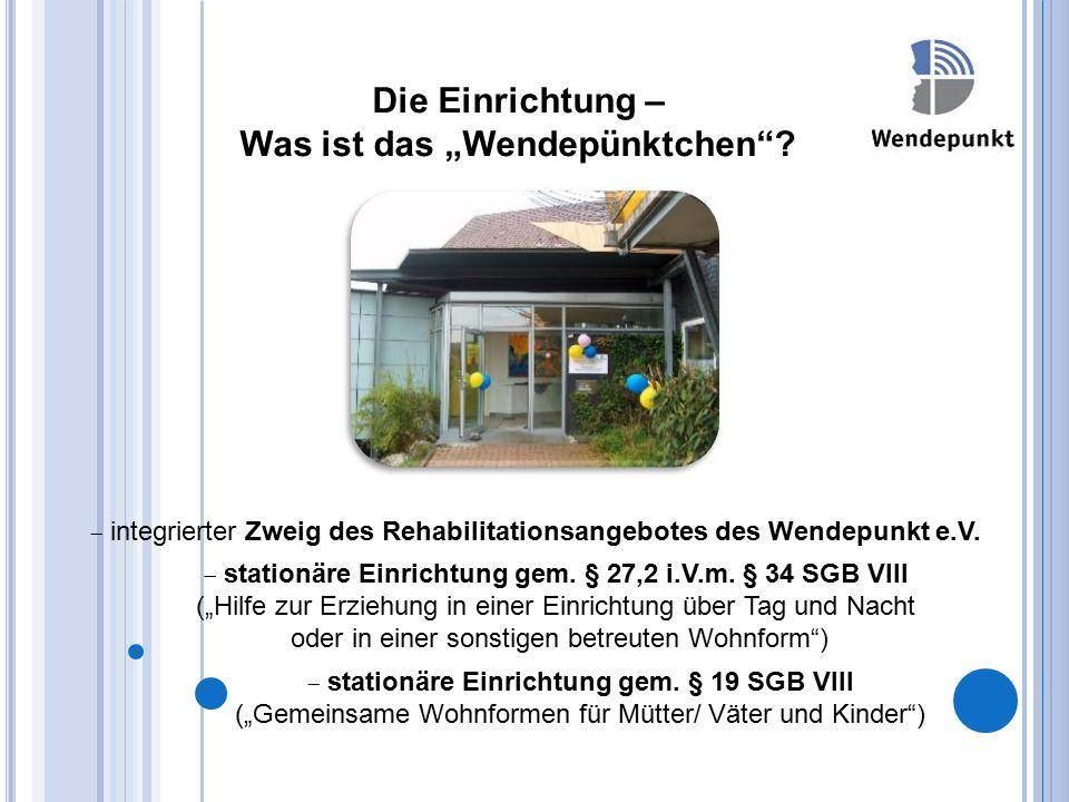 """Die Einrichtung – Was ist das """"Wendepünktchen""""?  stationäre Einrichtung gem. § 19 SGB VIII (""""Gemeinsame Wohnformen für Mütter/ Väter und Kinder"""")  s"""