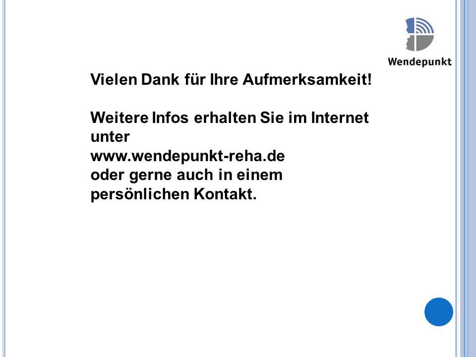 Vielen Dank für Ihre Aufmerksamkeit! Weitere Infos erhalten Sie im Internet unter www.wendepunkt-reha.de oder gerne auch in einem persönlichen Kontakt