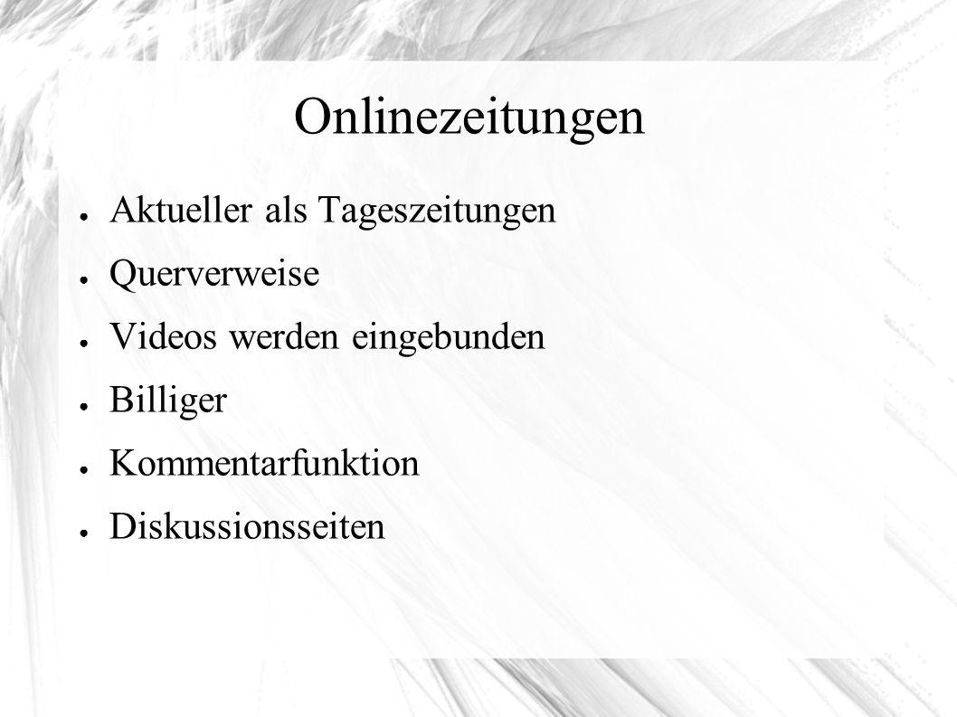 Onlinezeitungen ● Aktueller als Tageszeitungen ● Querverweise ● Videos werden eingebunden ● Billiger ● Kommentarfunktion ● Diskussionsseiten
