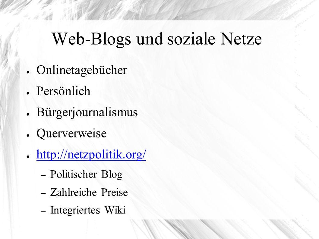 Web-Blogs und soziale Netze ● Onlinetagebücher ● Persönlich ● Bürgerjournalismus ● Querverweise ● http://netzpolitik.org/ http://netzpolitik.org/ – Po