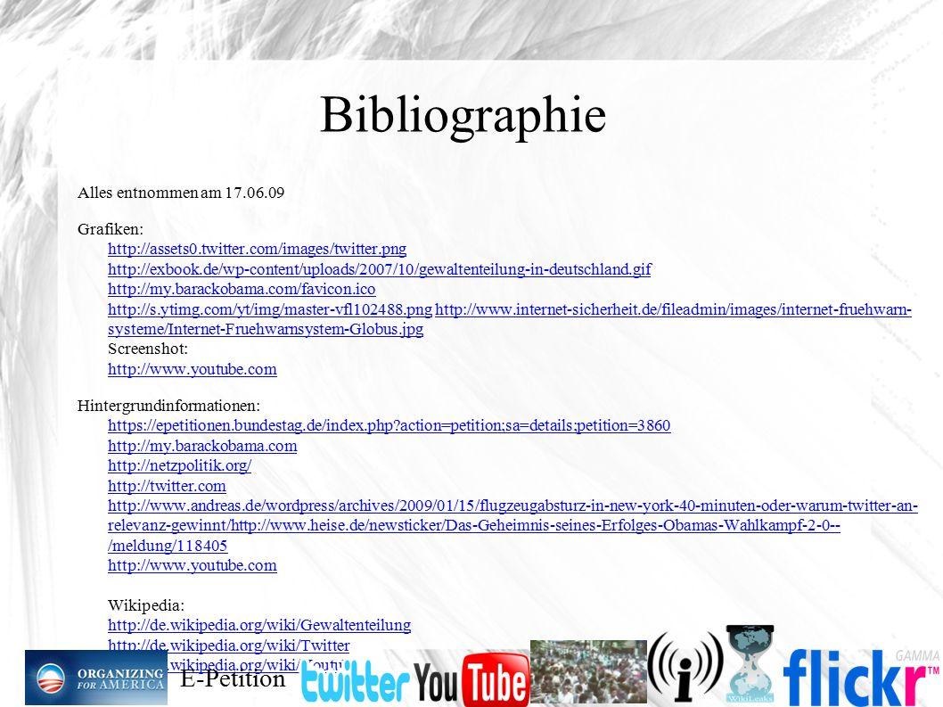 Bibliographie Alles entnommen am 17.06.09 Grafiken: http://assets0.twitter.com/images/twitter.png http://exbook.de/wp-content/uploads/2007/10/gewalten