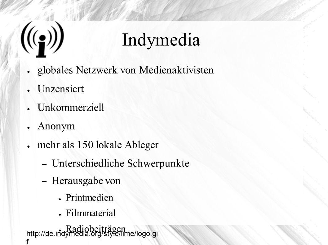 Indymedia ● globales Netzwerk von Medienaktivisten ● Unzensiert ● Unkommerziell ● Anonym ● mehr als 150 lokale Ableger – Unterschiedliche Schwerpunkte – Herausgabe von ● Printmedien ● Filmmaterial ● Radiobeiträgen http://de.indymedia.org/style/lime/logo.gi f