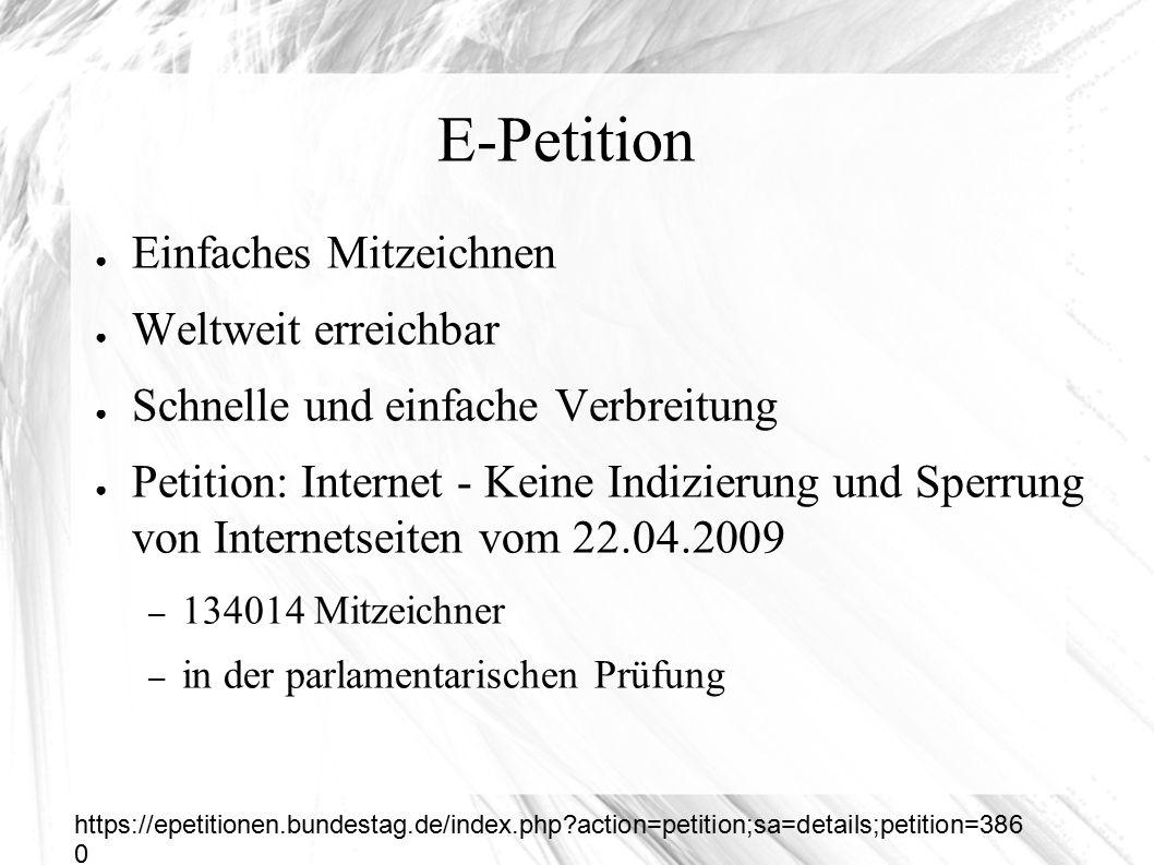 E-Petition ● Einfaches Mitzeichnen ● Weltweit erreichbar ● Schnelle und einfache Verbreitung ● Petition: Internet - Keine Indizierung und Sperrung von