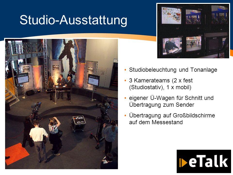 Studio-Ausstattung Studiobeleuchtung und Tonanlage 3 Kamerateams (2 x fest (Studiostativ), 1 x mobil) eigener Ü-Wagen für Schnitt und Übertragung zum Sender Übertragung auf Großbildschirme auf dem Messestand