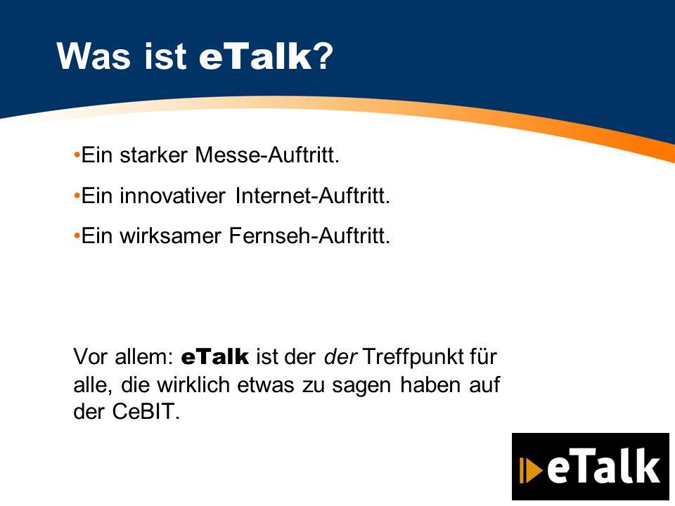 Was ist eTalk ? Ein starker Messe-Auftritt. Ein innovativer Internet-Auftritt. Ein wirksamer Fernseh-Auftritt. Vor allem: eTalk ist der der Treffpunkt