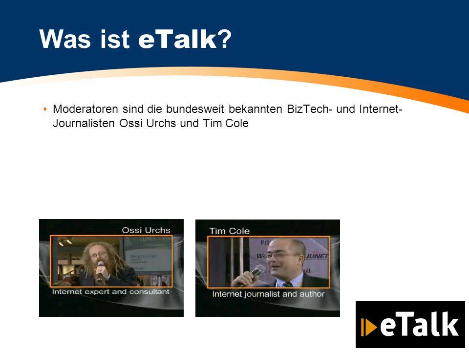 Moderatoren sind die bundesweit bekannten BizTech- und Internet- Journalisten Ossi Urchs und Tim Cole Was ist eTalk