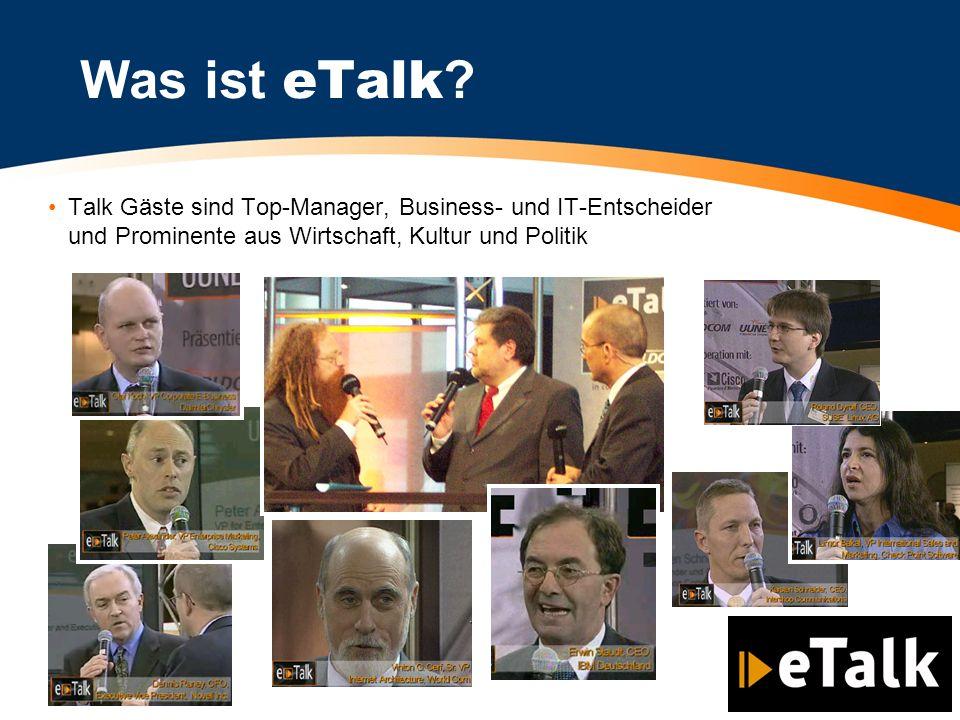 Talk Gäste sind Top-Manager, Business- und IT-Entscheider und Prominente aus Wirtschaft, Kultur und Politik Was ist eTalk