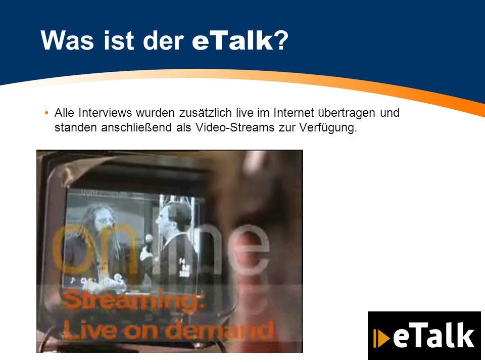 Alle Interviews wurden zusätzlich live im Internet übertragen und standen anschließend als Video-Streams zur Verfügung. Was ist der eTalk ?