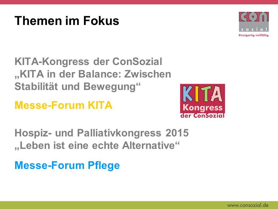 """Themen im Fokus KITA-Kongress der ConSozial """"KITA in der Balance: Zwischen Stabilität und Bewegung Messe-Forum KITA Hospiz- und Palliativkongress 2015 """"Leben ist eine echte Alternative Messe-Forum Pflege"""