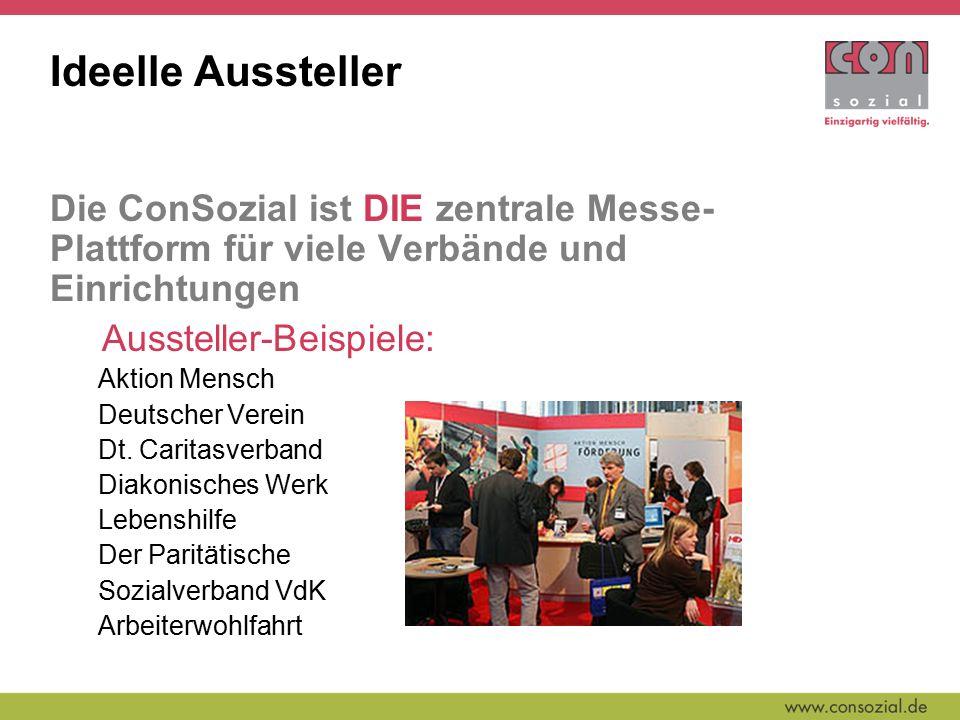 Ideelle Aussteller Die ConSozial ist DIE zentrale Messe- Plattform für viele Verbände und Einrichtungen Aussteller-Beispiele: Aktion Mensch Deutscher Verein Dt.