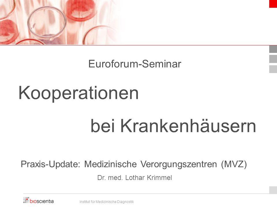 Institut für Medizinische Diagnostik Euroforum-Seminar Kooperationen bei Krankenhäusern Praxis-Update: Medizinische Verorgungszentren (MVZ) Dr.