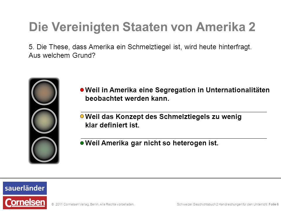 Schweizer Geschichtsbuch 2 Handreichungen für den Unterricht Folie 0© 2011 Cornelsen Verlag, Berlin. Alle Rechte vorbehalten. Folie 5 Die Vereinigten
