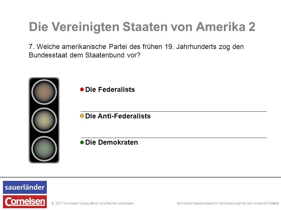 Schweizer Geschichtsbuch 2 Handreichungen für den Unterricht Folie 0© 2011 Cornelsen Verlag, Berlin. Alle Rechte vorbehalten. Die Vereinigten Staaten