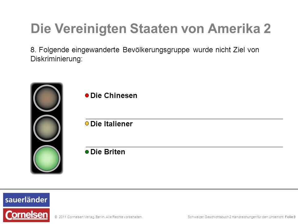 Schweizer Geschichtsbuch 2 Handreichungen für den Unterricht Folie 0© 2011 Cornelsen Verlag, Berlin. Alle Rechte vorbehalten. Folie 9 Die Vereinigten
