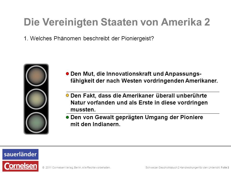 Schweizer Geschichtsbuch 2 Handreichungen für den Unterricht Folie 0© 2011 Cornelsen Verlag, Berlin. Alle Rechte vorbehalten. 2. Die Vereinigten Staat