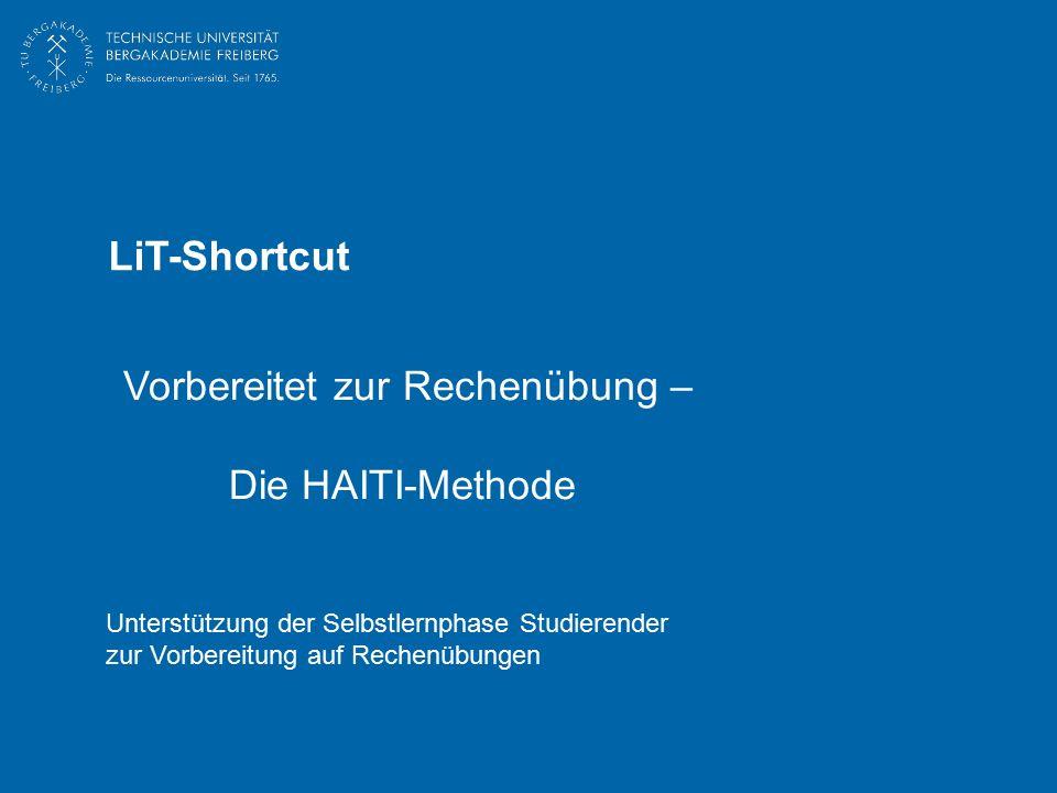Vorbereitet zur Rechenübung – Die HAITI-Methode LiT-Shortcut Unterstützung der Selbstlernphase Studierender zur Vorbereitung auf Rechenübungen