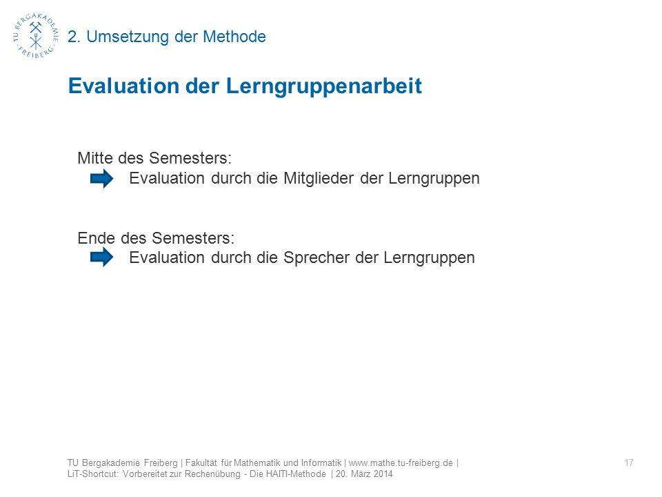 2. Umsetzung der Methode 17 Evaluation der Lerngruppenarbeit TU Bergakademie Freiberg | Fakultät für Mathematik und Informatik | www.mathe.tu-freiberg