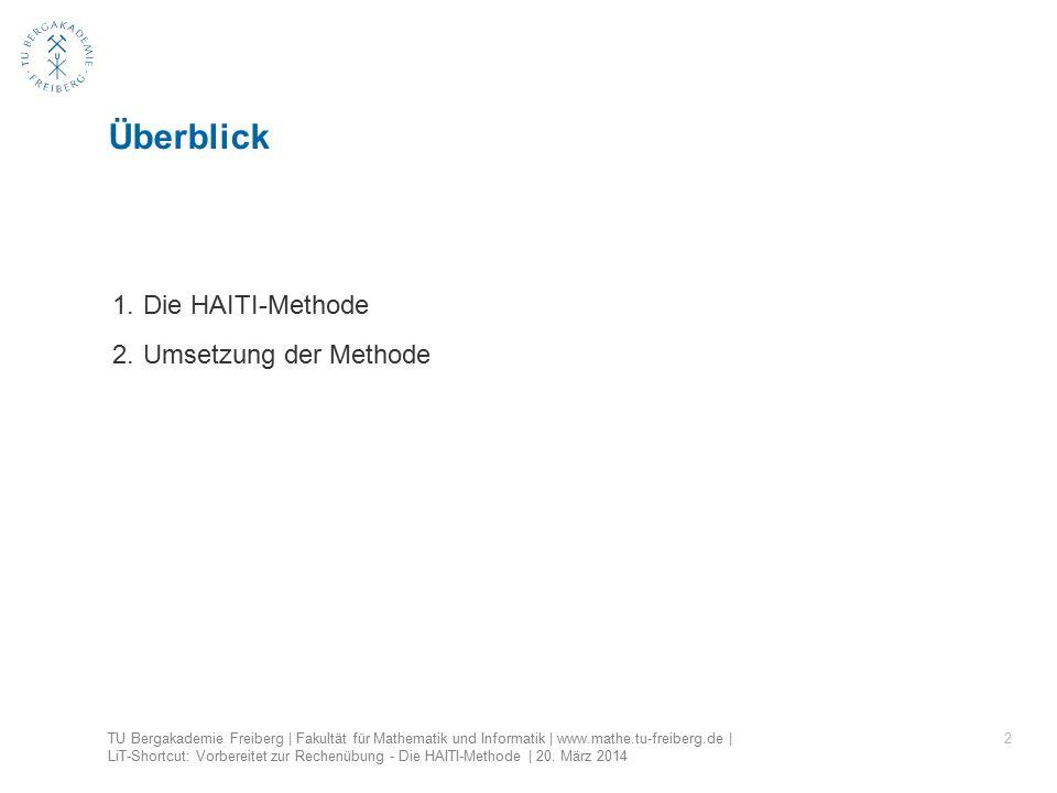 2 Überblick TU Bergakademie Freiberg | Fakultät für Mathematik und Informatik | www.mathe.tu-freiberg.de | LiT-Shortcut: Vorbereitet zur Rechenübung - Die HAITI-Methode | 20.