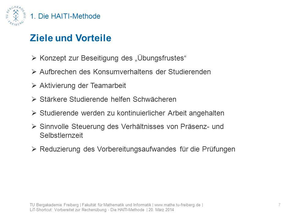 1. Die HAITI-Methode 7 Ziele und Vorteile TU Bergakademie Freiberg | Fakultät für Mathematik und Informatik | www.mathe.tu-freiberg.de | LiT-Shortcut: