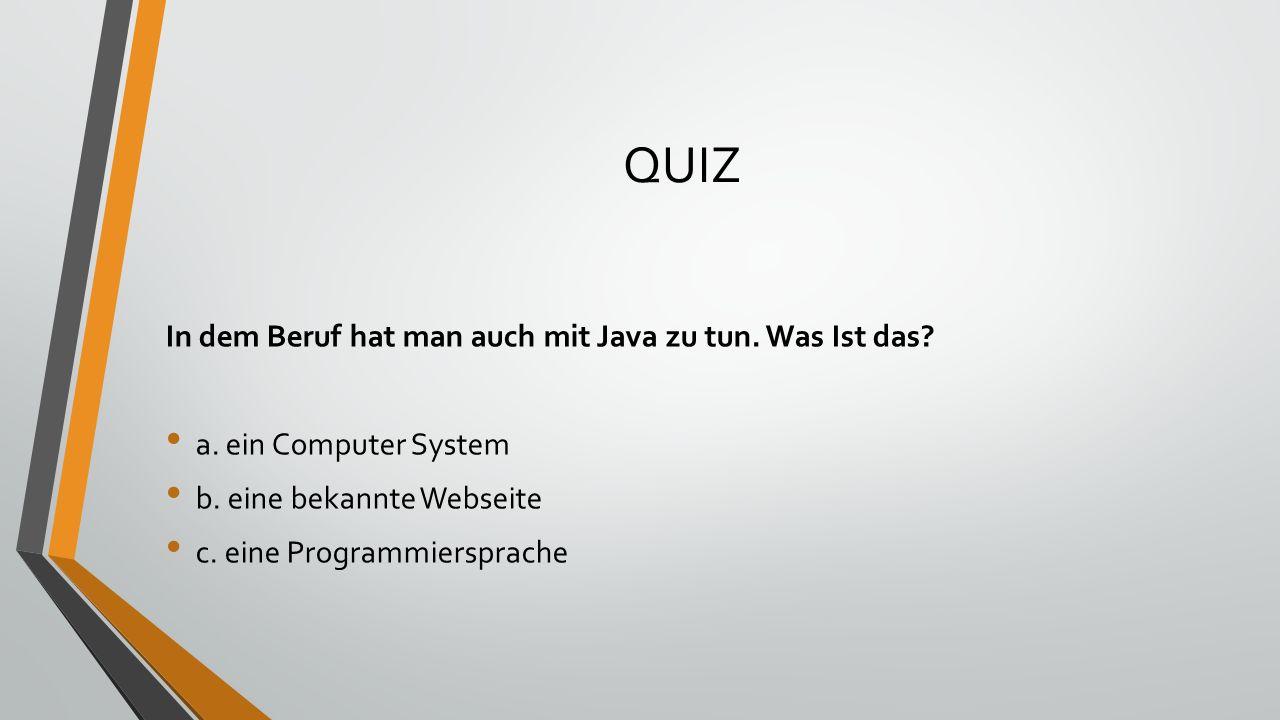 QUIZ In dem Beruf hat man auch mit Java zu tun. Was Ist das.