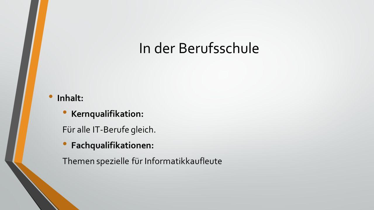 In der Berufsschule Inhalt: Kernqualifikation: Für alle IT-Berufe gleich.