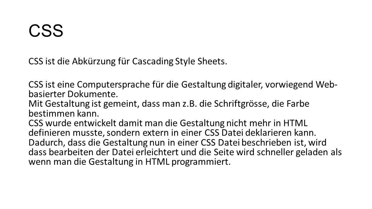 CSS CSS ist die Abkürzung für Cascading Style Sheets.