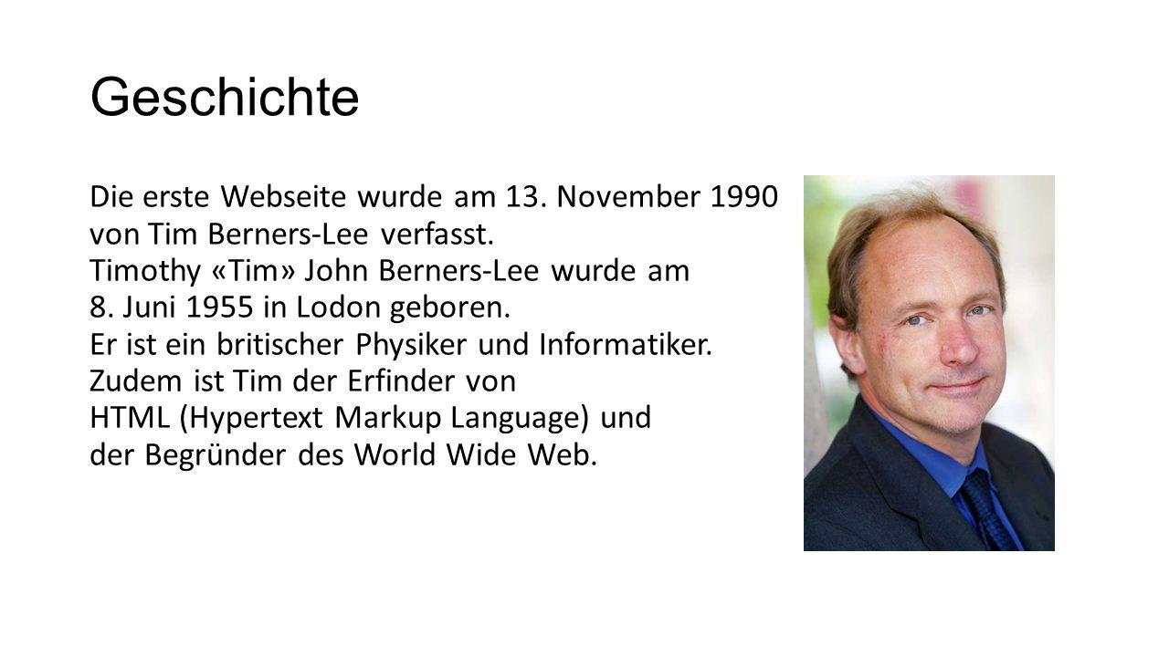 Geschichte Die erste Webseite wurde am 13. November 1990 von Tim Berners-Lee verfasst.