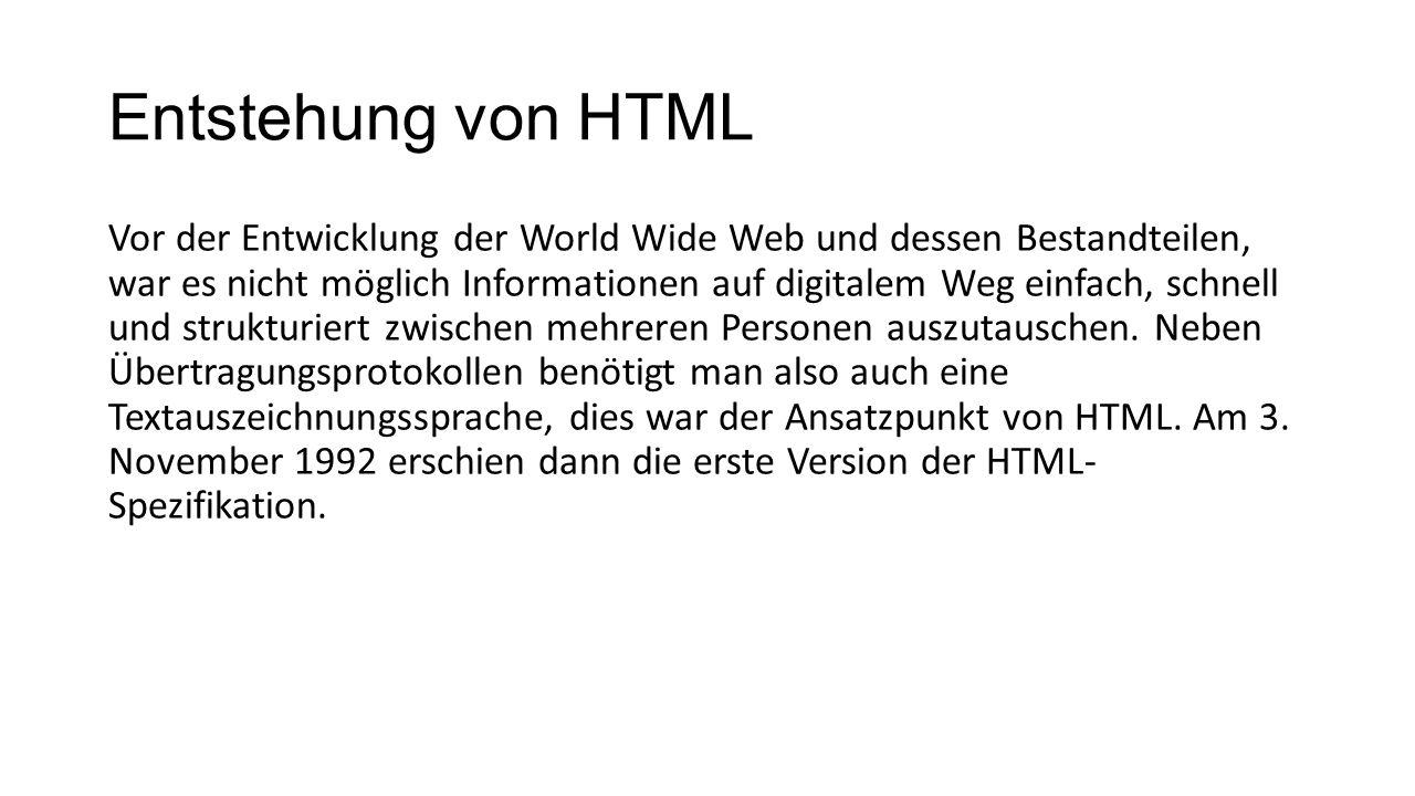 Entstehung von HTML Vor der Entwicklung der World Wide Web und dessen Bestandteilen, war es nicht möglich Informationen auf digitalem Weg einfach, schnell und strukturiert zwischen mehreren Personen auszutauschen.