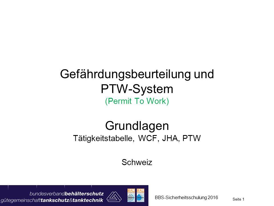 Gefährdungsbeurteilung und PTW-System (Permit To Work) Grundlagen Tätigkeitstabelle, WCF, JHA, PTW Schweiz Seite 1 BBS-Sicherheitsschulung 2016