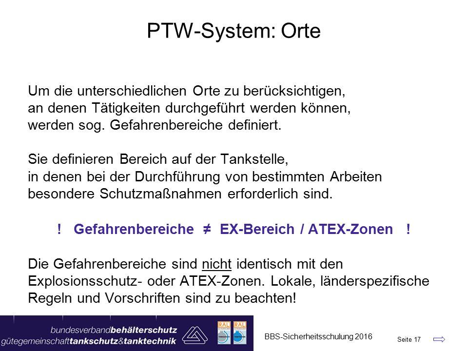 BBS-Sicherheitsschulung 2016 Seite 17 PTW-System: Orte Um die unterschiedlichen Orte zu berücksichtigen, an denen Tätigkeiten durchgeführt werden können, werden sog.