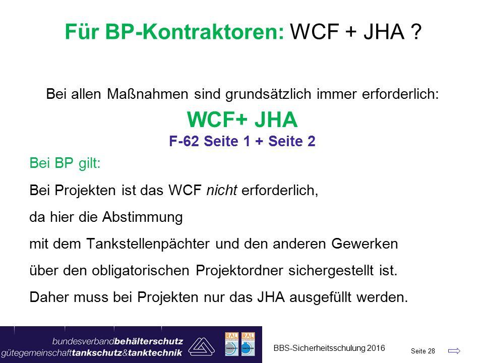 Bei allen Maßnahmen sind grundsätzlich immer erforderlich: WCF+ JHA F-62 Seite 1 + Seite 2 Bei BP gilt: Bei Projekten ist das WCF nicht erforderlich, da hier die Abstimmung mit dem Tankstellenpächter und den anderen Gewerken über den obligatorischen Projektordner sichergestellt ist.