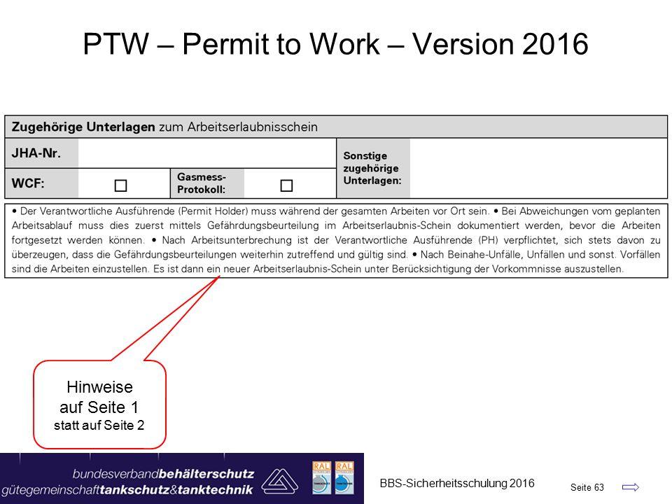BBS-Sicherheitsschulung 2016 Seite 63 PTW – Permit to Work – Version 2016 Hinweise auf Seite 1 statt auf Seite 2