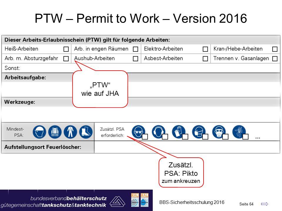 """BBS-Sicherheitsschulung 2016 Seite 64 PTW – Permit to Work – Version 2016 """"PTW wie auf JHA Zusätzl."""