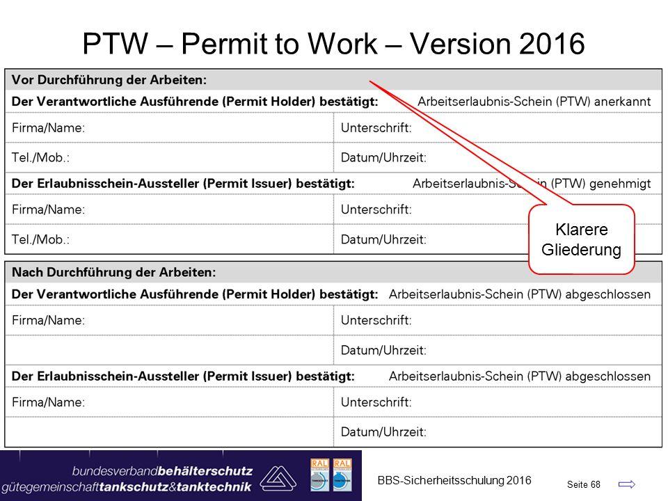 BBS-Sicherheitsschulung 2016 Seite 68 PTW – Permit to Work – Version 2016 Klarere Gliederung