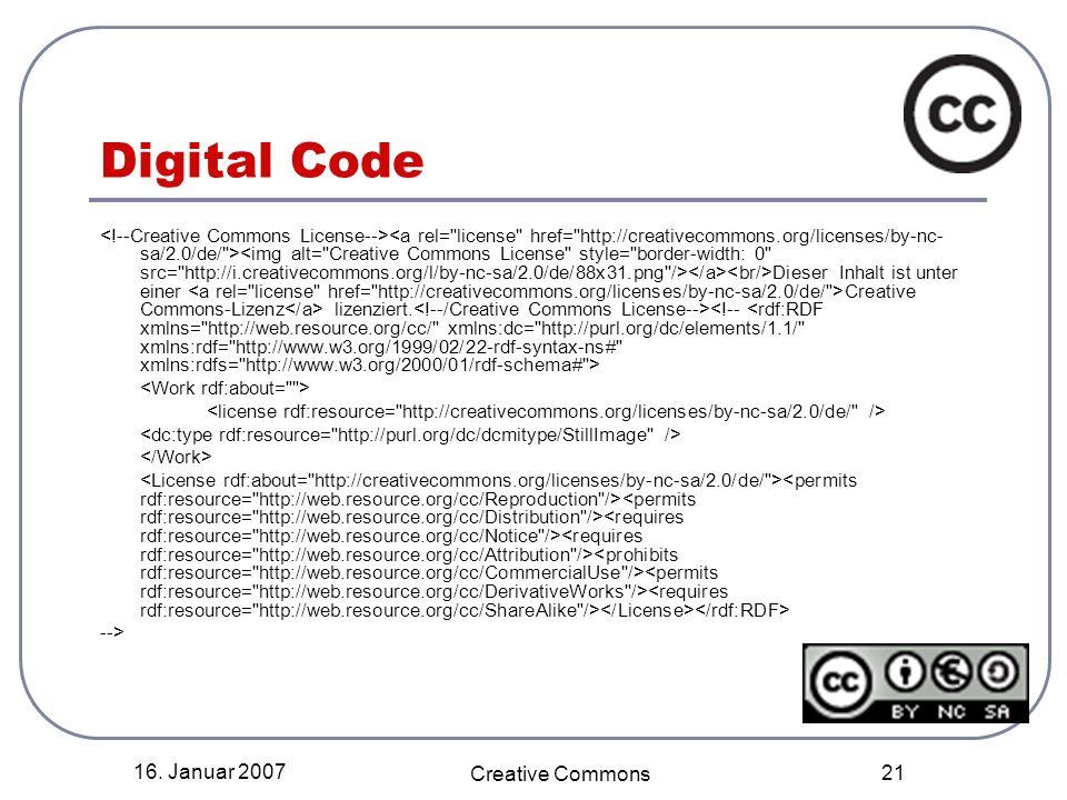 16. Januar 2007 Creative Commons 21 Digital Code Dieser Inhalt ist unter einer Creative Commons-Lizenz lizenziert. -->
