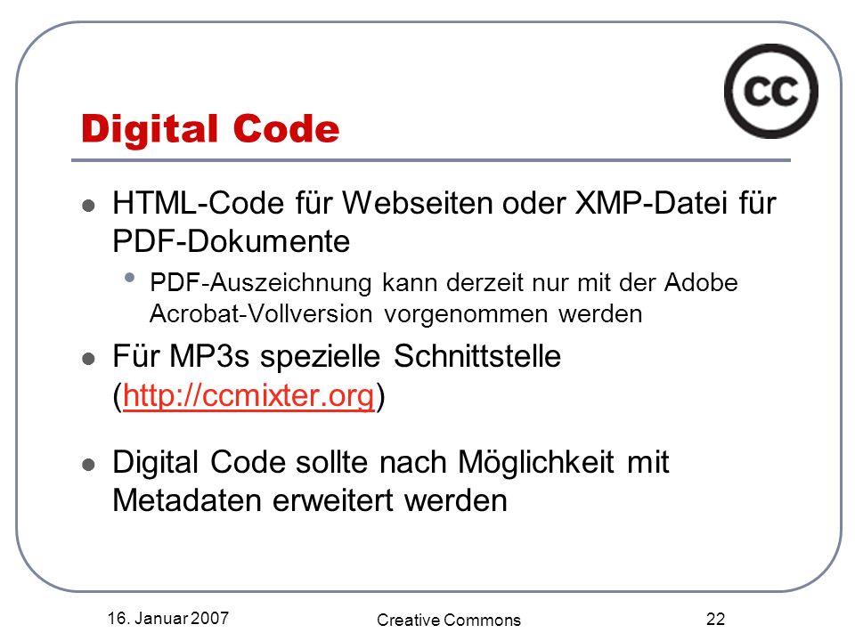 16. Januar 2007 Creative Commons 22 Digital Code HTML-Code für Webseiten oder XMP-Datei für PDF-Dokumente PDF-Auszeichnung kann derzeit nur mit der Ad