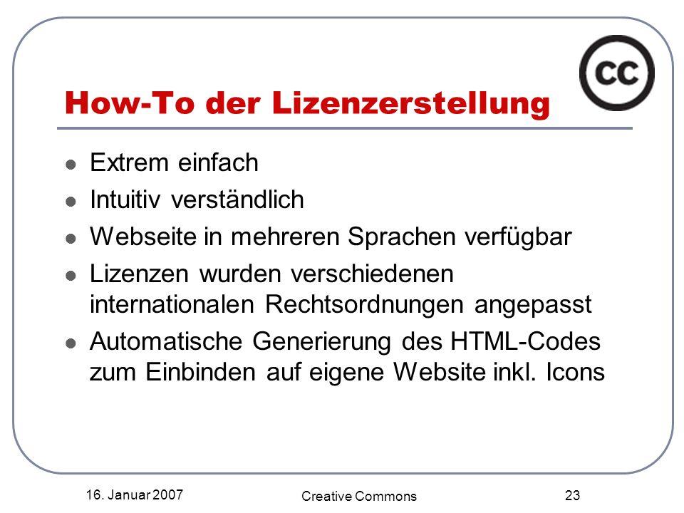 16. Januar 2007 Creative Commons 23 How-To der Lizenzerstellung Extrem einfach Intuitiv verständlich Webseite in mehreren Sprachen verfügbar Lizenzen