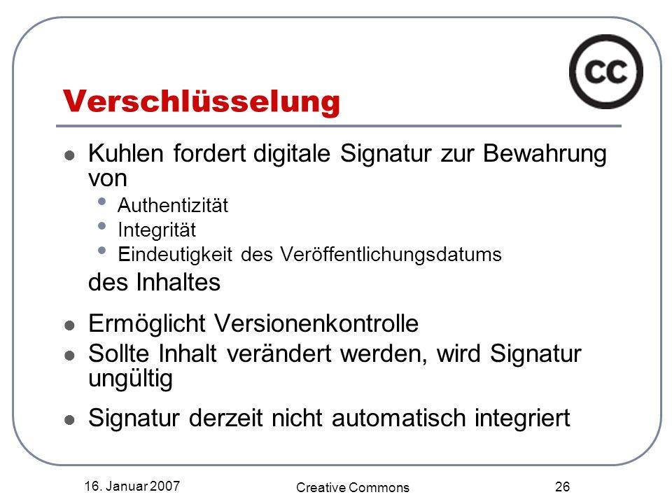 16. Januar 2007 Creative Commons 26 Verschlüsselung Kuhlen fordert digitale Signatur zur Bewahrung von Authentizität Integrität Eindeutigkeit des Verö